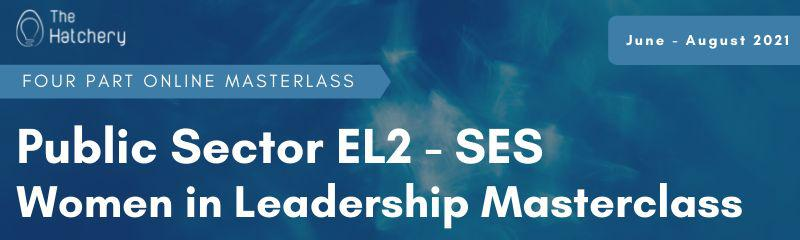 Public Sector EL2 - SES Women in Leadership Masterclass