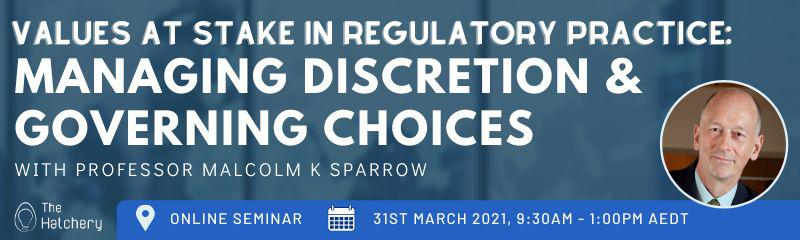 Values at Stake in Regulatory Practice: Managing Discretion & Governing Choices with Professor Malcolm K Sparrow