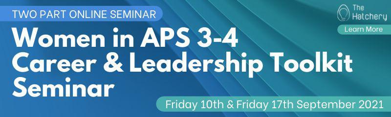 Women in APS 3-4 Career & Leadership Toolkit Seminar